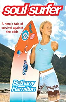 Soul Surfer: A True Story of Faith, Family and Fighting to Get Back on the Board by [Hamilton, Bethany]