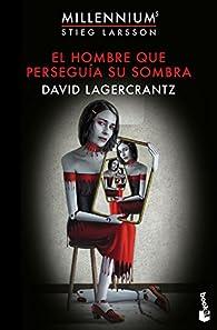 El hombre que perseguía su sombra par David Lagercrantz