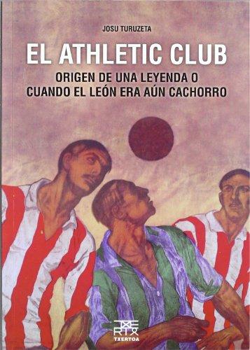 El Athletic Club: Origen de una leyenda o cuando el león era aún cachorro (Easo) por Josu Turuzeta Zarraga