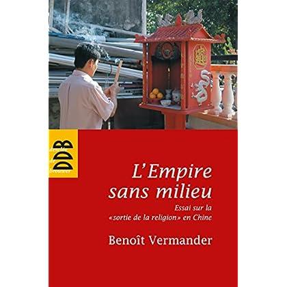 L'Empire sans milieu : Essai sur la 'sortie de la religion' en Chine (Sagesses orientales)