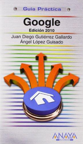 Google. Edición 2010 (Guías Prácticas) por Juan Diego Gutiérrez Gallardo