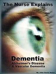 The Nurse Explains: Dementia, Alzheimer's Disease and Vascular Dementia