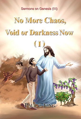 Sermons on Genesis (III)  -  No More Chaos, Void or Darkness Now (I) (English Edition) (Chaos General Genesis)