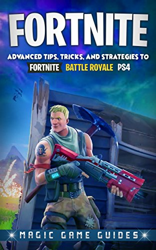 Fortnite: Advanced Tips, Tricks and Strategies to Fortnite Battle Royale Ps4 (English Edition)
