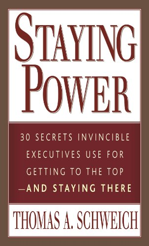 Staying Power: 30 Secrets Invincible Executives Know for Getting to the Top and Staying There