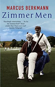 Zimmer Men: The Trials and Tribulations of the Ageing Cricketer by [Berkmann, Marcus]