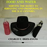 FOOD AND WATER   SURVIVE: THE SECRET TO SURVIVING AND PROSPERING IN THE 21 ST CENTURY (Success Book 3)