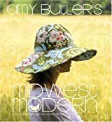 Amy Butler's Midwest Modern: A Fresh Design Spirit for the Modern Lifestyle by Amy Butler (2007-10-01)
