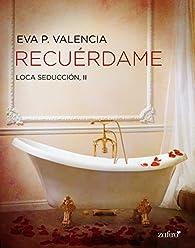 Loca seducción, 2. Recuérdame par Eva P. Valencia