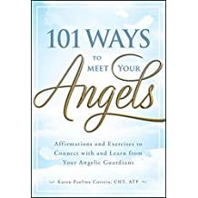 101 Ways to Meet Your Angels: Affirmations and Exercises to Connect With and Learn From Your Angelic Guardians (English Edition)
