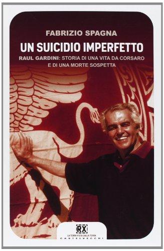 Un suicidio imperfetto. Raul Gardini: storia di una vita da corsaro e di una morte sospetta