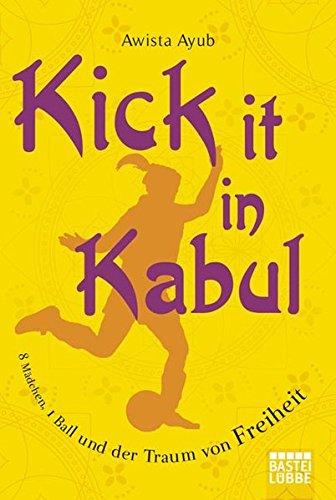 Kick It in Kabul: 8 Mädchen, 1 Ball und der Traum von Freiheit (Biographien. Bastei Lübbe Taschenbücher)