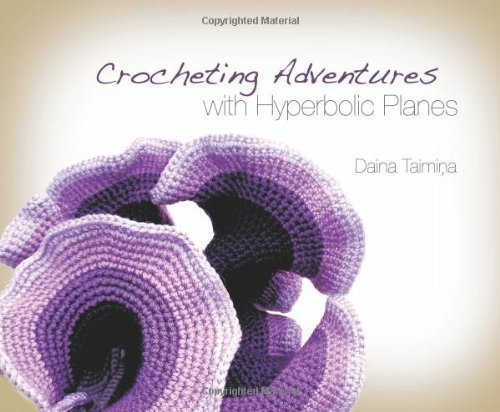 Crocheting Adventures with Hyperbolic Planes by Taimina, Daina (2009) Hardcover