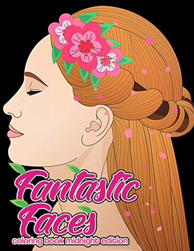 Fantastic Faces Coloring Book Midnight Edition: Featuring 30 Flower Girls, Boss Babes, Kawaii Cuties and Women Around the World on Black Background Coloring Pages por Megan Swanson