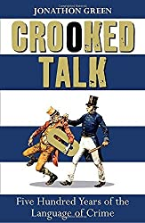 Crooked Talk: Five Hundred Years of the Language of Crime by Jonathon Green (2016-04-07)