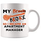 My Broom Broke So I Be Apartment Manager Mug Best Coffee Cup Mugs Gift Loading Future Student | Funny Gift Apartments Property Managers Buildings Gifts Thanksgiving