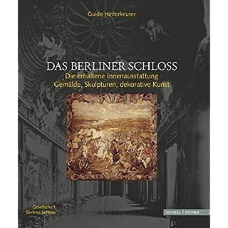 Das Berliner Schloss: Die erhaltende Innenausstattung: Gemälde, Skulpturen, dekorative Kunst