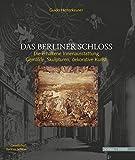 Das Berliner Schloss: Die erhaltende Innenausstattung: Gemälde, Skulpturen, dekorative Kunst - Guido Hinterkeuser