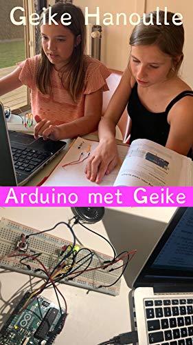Arduino Met Geike: Leer arduino in 10 makkelijke oefeningen (Dutch Edition)
