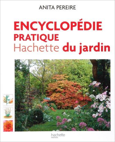 Encyclopdie pratique Hachette du jardin : Offert, Le guide pratique pour bien choisir et entretenir fleurs, arbres et arbutes