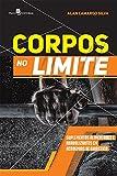 Corpos no Limite: Suplementos Alimentares e Anabolizantes em Academias de Ginástica (Portuguese Edition)