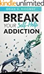 Break Your Self-Help Addiction: The 5...