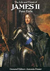 The Life and Times of James II: King and Queens of England Series. General Editor Antonia Fraser
