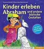 Kinder erleben Abraham und andere biblische Gestalten: Ein Werkbuch zum Alten Testament. Für Kita, Schule und Gemeinden