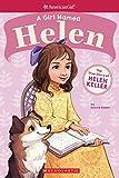 A Girl Named Helen: The True Story of Helen Keller (American Girl a Girl Named)