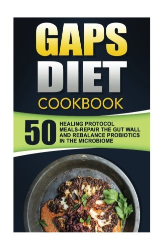 gaps-diet-cookbook-50-healing-protocol-meals-repair-the-gut-wall-and-rebalance-probiotics-in-the-mic