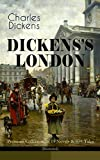 DICKENS'S LONDON - Premium Collection of 11 Novels & 80+ Tales (Illustrated): The Capital Through the Eyes of the Greatest British Author: Sketches by ... Last Cab-driver, Master Humphrey's Clock…