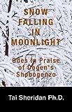 Snow Falling in Moonlight: Odes in Praise of Dogen's Shobogenzo
