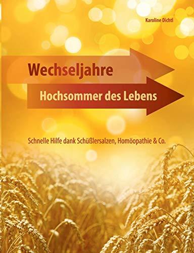 Wechseljahre - Hochsommer des Lebens: Schnelle Hilfe dank Schüßlersalzen, Homöopathie & Co.