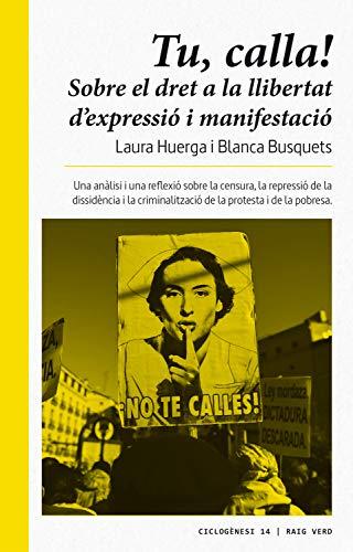 Tu, calla!: Sobre el dret a la llibertat d'expressió i de manifestació (Ciclogènesi Book 14) (Catalan Edition) por Laura Huerga