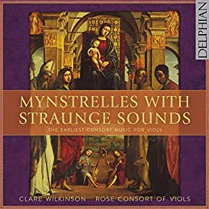Mynstrelles with Straunge Sounds: the earliest consort music for viols
