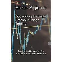 Daytrading Strategie: Breakout-Range Trading: Profitables Handeln an der Börse für die fianzielle Freiheit