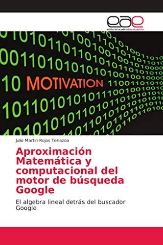 Aproximación Matemática y computacional del motor de búsqueda Google: El algebra lineal detrás del buscador Google