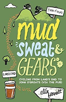Mud, Sweat and Gears: Cycling From Land's End to John O'Groats (Via the Pub) by [Bennett, Ellie]