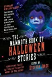 The Mammoth Book of Halloween Stories: Terrifying Tales Set on the Scariest Night of ...