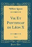 Telecharger Livres Vie Et Pontificat de Leon X Vol 3 Classic Reprint (PDF,EPUB,MOBI) gratuits en Francaise