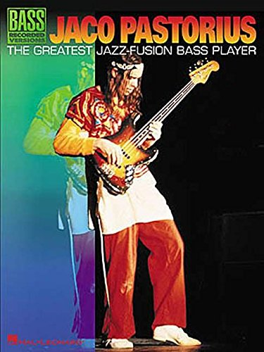 Jaco Pastorius Greatest Jazz Fusion Bass Player Bass: Noten für Bass-Gitarre: The Greatest Jazz - Fusion Bass Player (Bass Recorded Versions) (Jazz-fusion-gitarre)