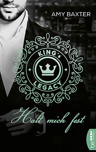 King's Legacy - Halt mich fest: Roman von [Baxter, Amy]