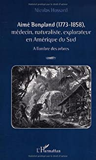 Aime bonpland  medecin, naturalistes explorateurs en amerique du par Nicolas Hossard