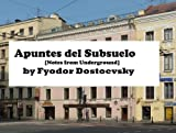 Apuntes del Subsuelo [Traduccion unica en Espanol de Notes from Underground] (English Edition)