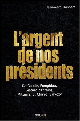 L'argent de nos présidents : De Gaulle. Pompidou. Giscard d'Estaing. Mitterrand. Chirac. Sarkozy de Philibert. Jean-Marc (2008) Broché