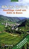 Ab ins Grüne - Ausflüge rund um Köln und Bonn: 48 Ausflugsziele - Rad- und Wandertouren von Bahnhof zu Bahnhhof - Jürgen Ponath