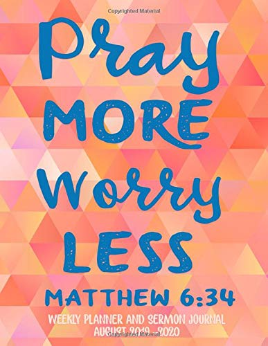 Pray More Worry Less Matthew 6:34: Weekly Planner and Sermon Notes  August  2019-2020