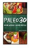 Paleo 30: Mehr Wissen - mehr Erfolg (Steinzeiternährung, 30-Tage-Programm, Steinzeit-Diät, WISSEN KOMPAKT) - Michael Iatroudakis