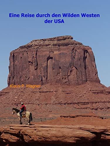 Eine Reise durch den Wilden Westen der USA: Mit dem Camper zehn Wochen unterwegs (German Edition)