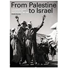 From Palestine to Israel: A Photographic Record of Destruction and State Formation, 1947-1950